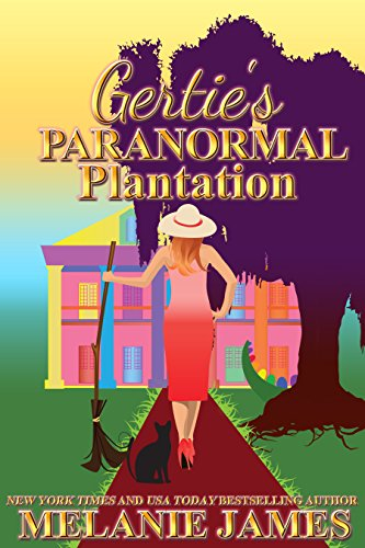 Gertie's Paranormal Plantation (Tales From the Paranormal Plantation #1) by Melanie James