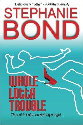 Whole Lotta Trouble by Stephanie Bond