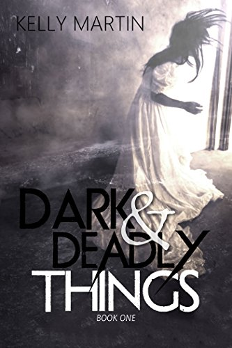 Dark and Deadly Things by Kelly Martin