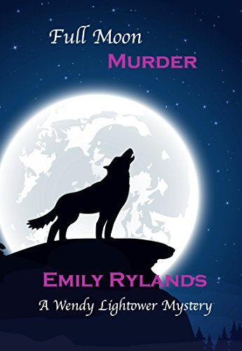 Full Moon Murder (Wendy Lightower Mystery Book 4) by Emily Rylands