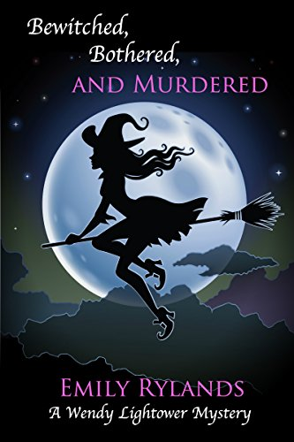 Bewitched, Bothered, and Murdered (Wendy Lightower Mystery #3) by Emily Rylands
